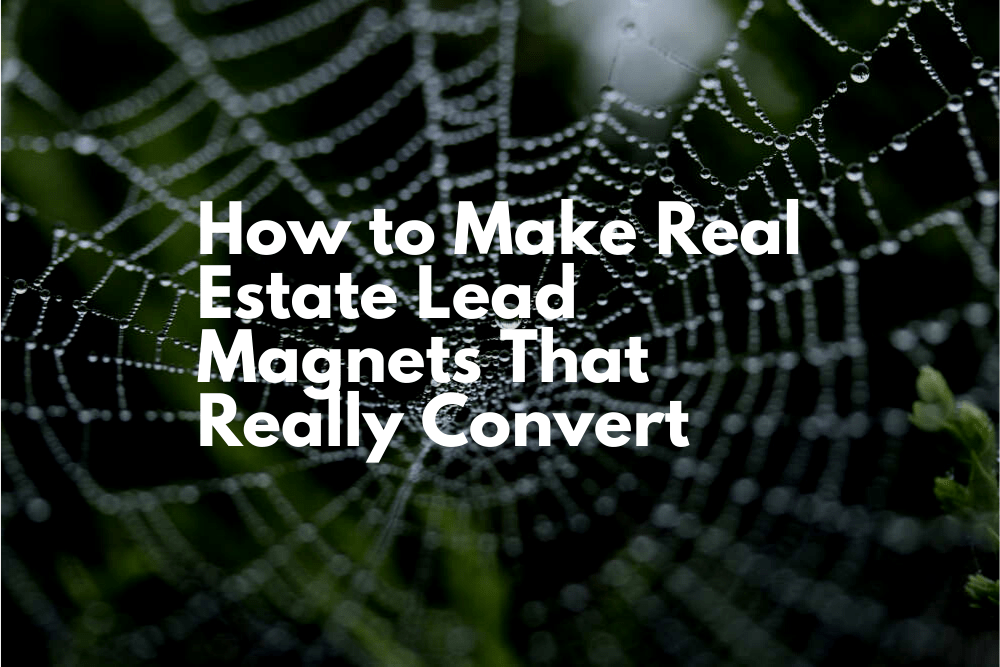 How To Make Real Estate Lead Magnets That Really Convert