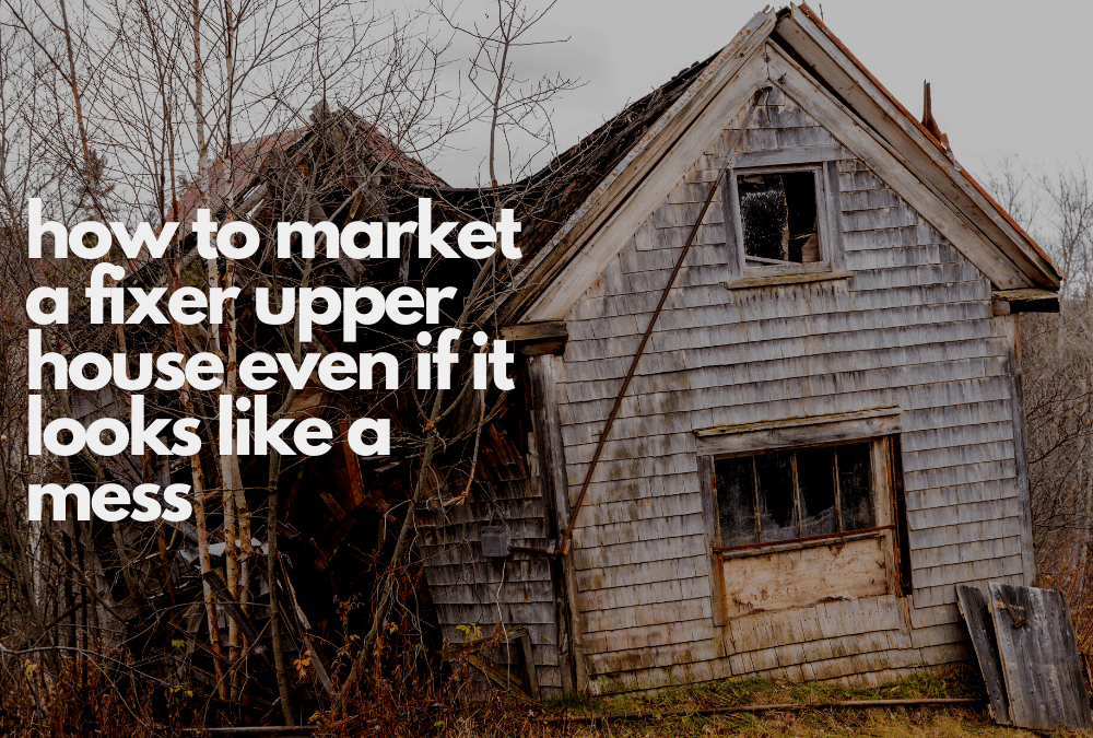 how to market a fixer upper house