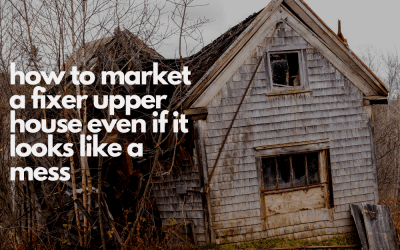 How to Market a Fixer Upper House Even if it Looks Like a Mess