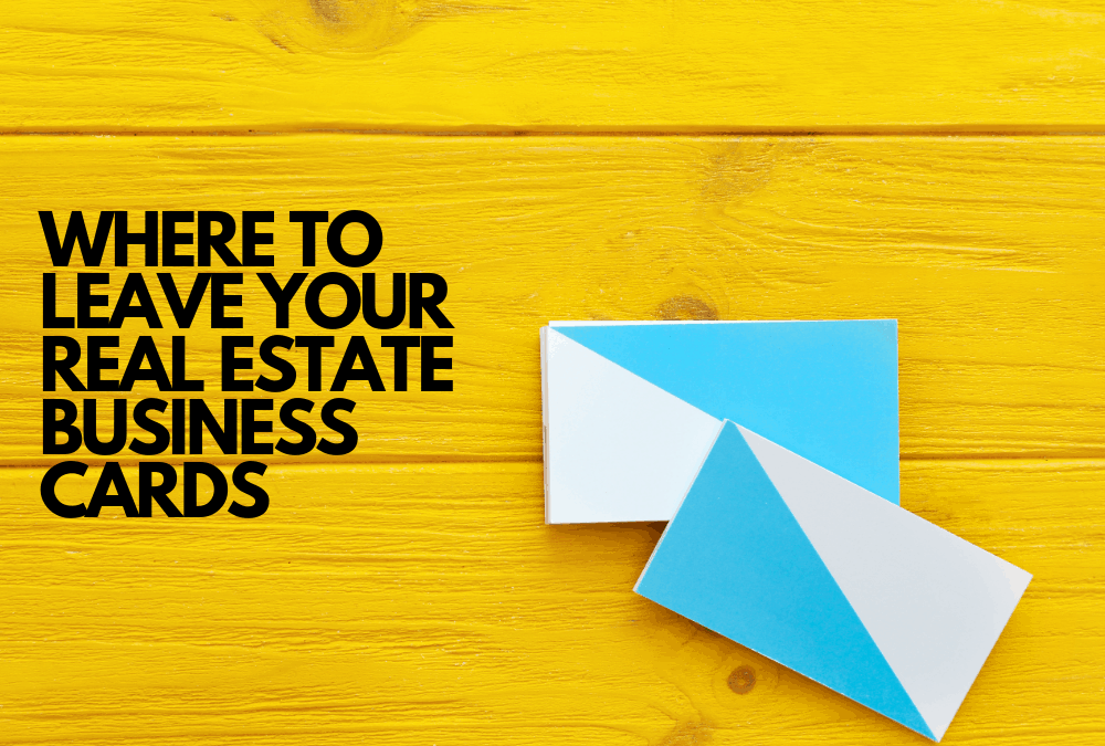 Where to leave real estate business cards